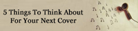 5 Things To Think About For Your Next Cover